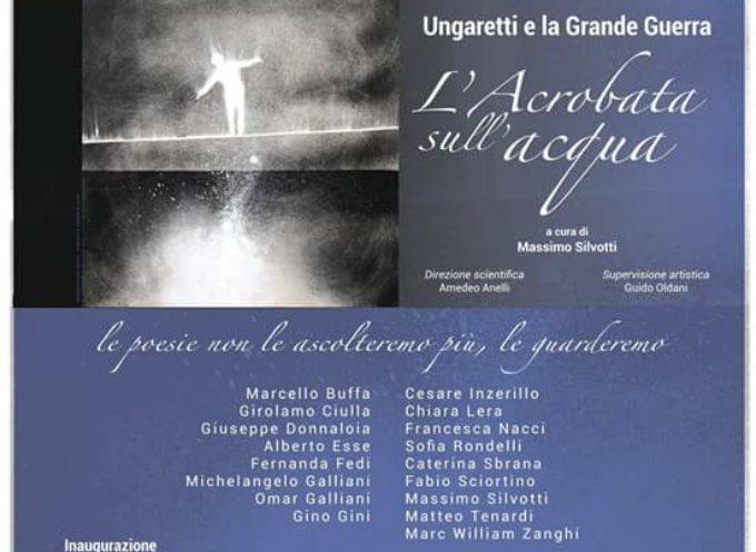 Mostra a Palazzo Ducale (Lucca): dal 1 agosto al 5 settembre  Ungaretti e la Grande Guerra  L'Acrobata sull'acqua