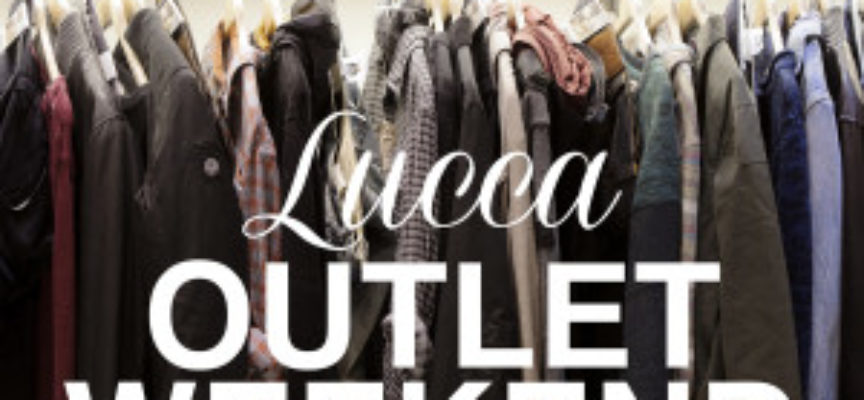 """LUCCA – ULTIMI GIORNI PER IL """"LUCCA OUTLET WEEK"""":"""