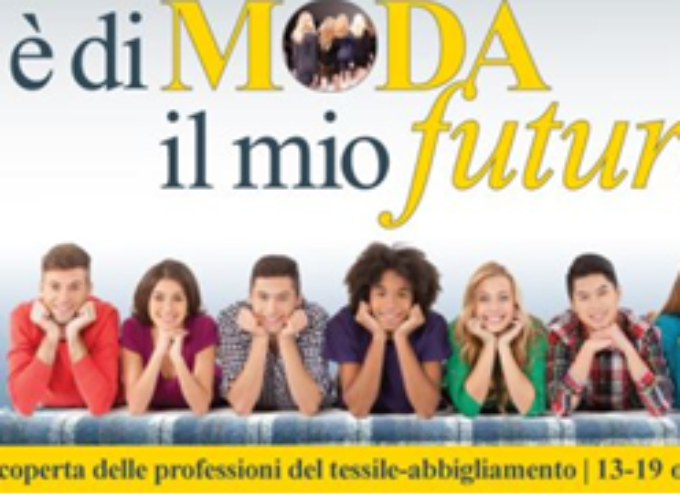 """""""E' di moda il mio futuro"""": un settimana di eventi per avvicinare i giovani alle professioni del settore tessile-abbigliamento"""