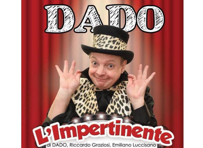 """""""L'IMPERTINENTE': GIOVEDI' 19 APRILE AD ARTE' LO SHOW DI DADO"""