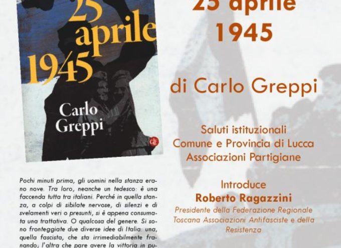 """A PALAZZO DUCALE SI PRESENTA IL LIBRO """"25 APRILE 1945"""" DI CARLO GREPPI"""