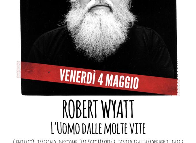 FRIDAY I'M IN LOVE –  LE MOLTE VITE DI ROBERT WYATT RACCONTATE DA GIOVANNI MISURI