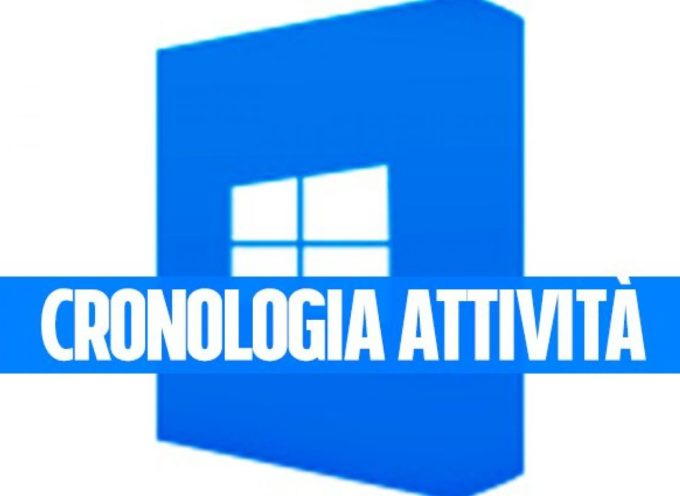 Windows 10: come cancellare la Cronologia attivita'