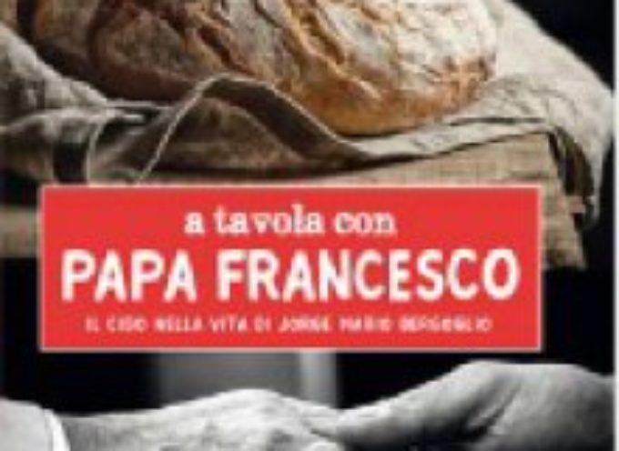 A tavola con Papa Francesco; il cibo nella vita di Jorge Mario Bergoglio