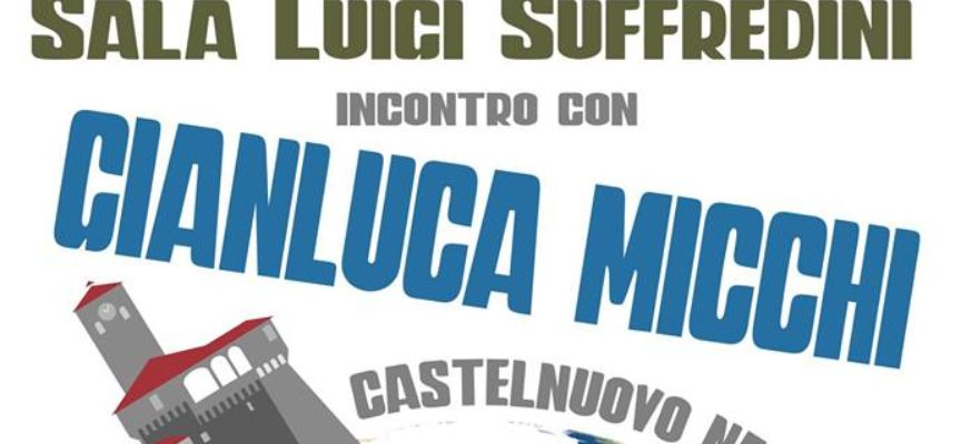 CASTELNUOVO NEL MONDO – Questa volta sarà la volta di Gianluca Micchi.
