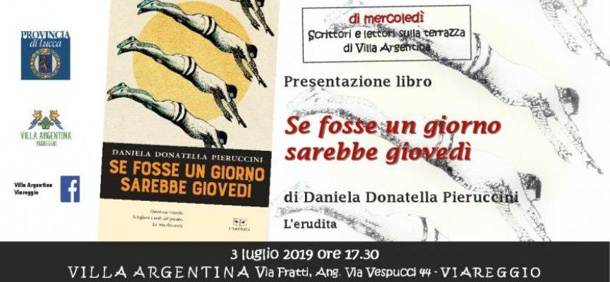 """VILLA ARGENTINA: domani – mercoledì 3 luglio – si presenta """"Se fosse un giorno sarebbe giovedì"""" di Daniela Donatella Pieruccini"""