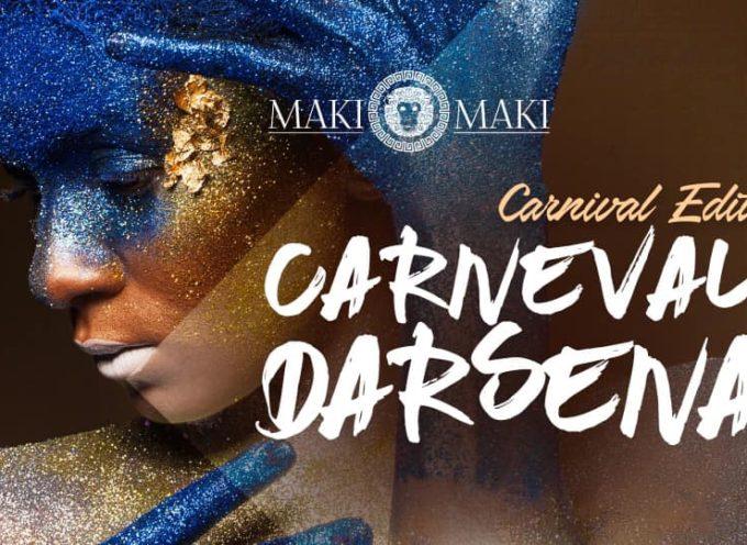 Il MAKI MAKI presenta: > CARNEVAL DARSENA