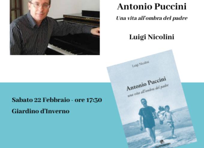 VILLA BERTELLI SI PRESENTA IL LIBRO – Antonio Puccini. Una vita all'ombra del padre
