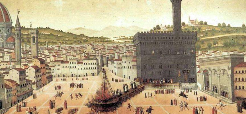 GIROLAMO SAVONAROLA – VENIVA IMPICCATO E BRUCIATO AL ROGO A FIRENZE