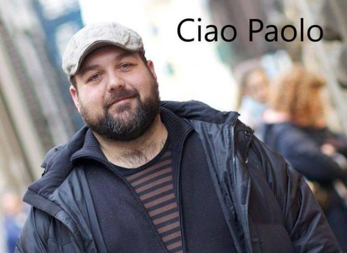 Questa mattina Paolo purtroppo te ne sei andato dopo aver lottato con un brutto male.