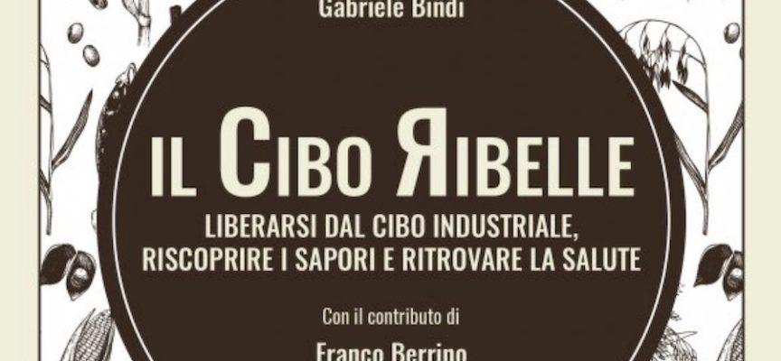 """il Circolo Sirio Giannini presenta il libro """"Il Cibo Ribelle"""" di Gabriele Bindi"""